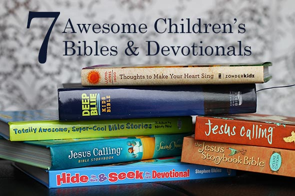 7 Awesome Children's Bibles and Devotionals