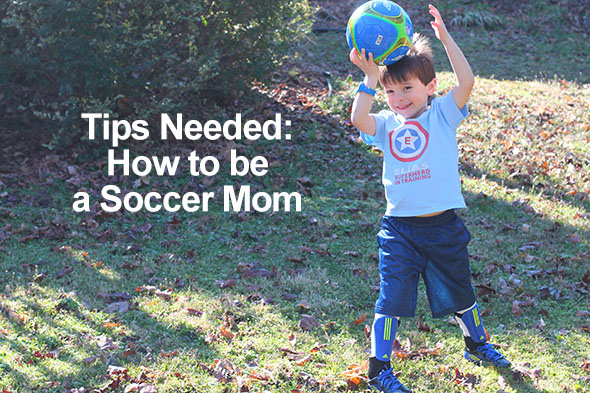 Tips Needed: How to be a Soccer Mom