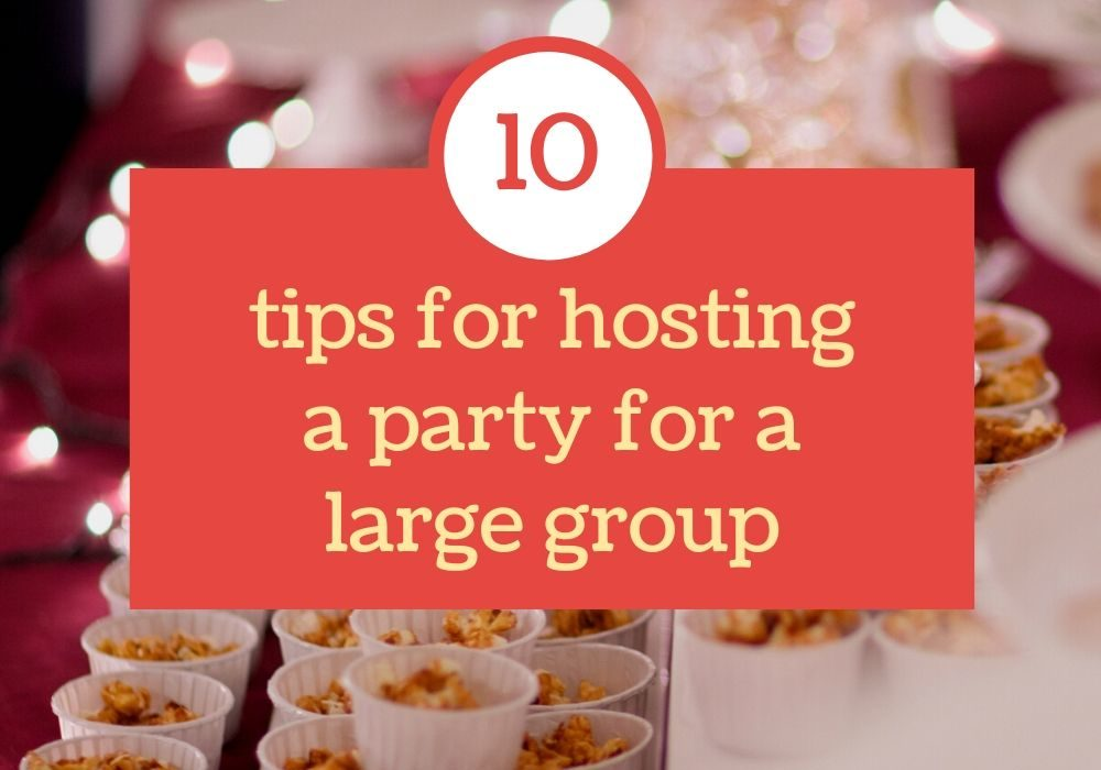 10 tips for hosting a party for a large group of people