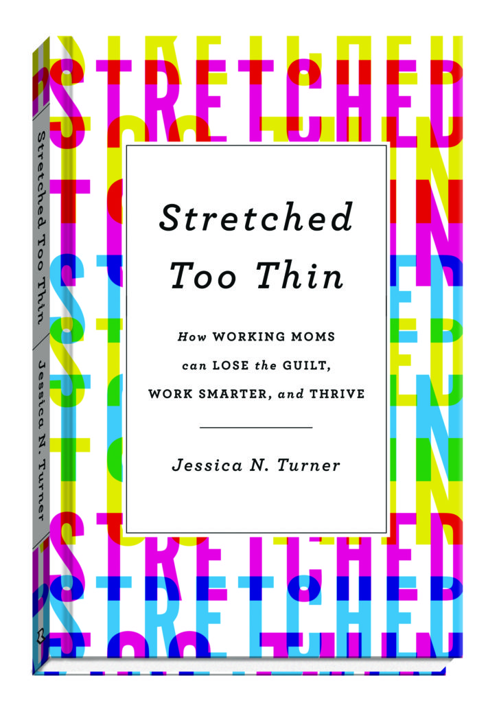 Stretched Too Thin: My New Book for Working Moms