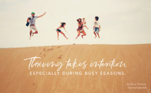 Three Ways to Thrive in Busy Seasons
