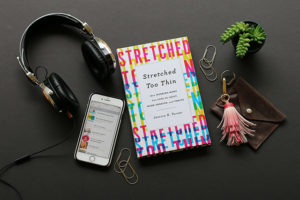 Stretched Too Thin + Podcasts
