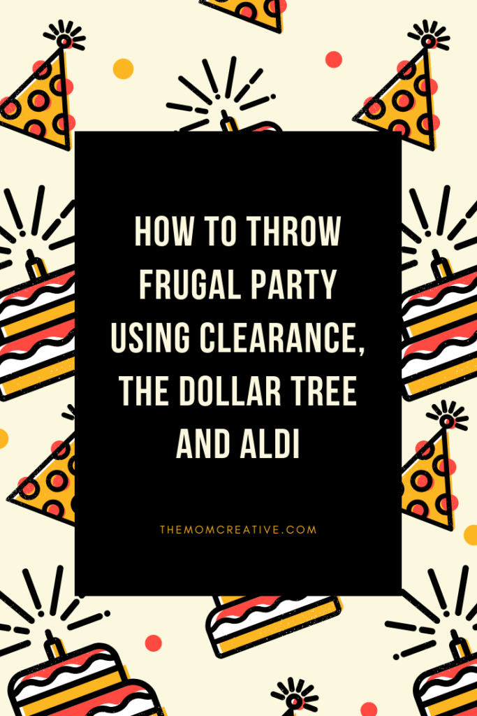 How to throw a party using clearance, The Dollar Tree & Aldi